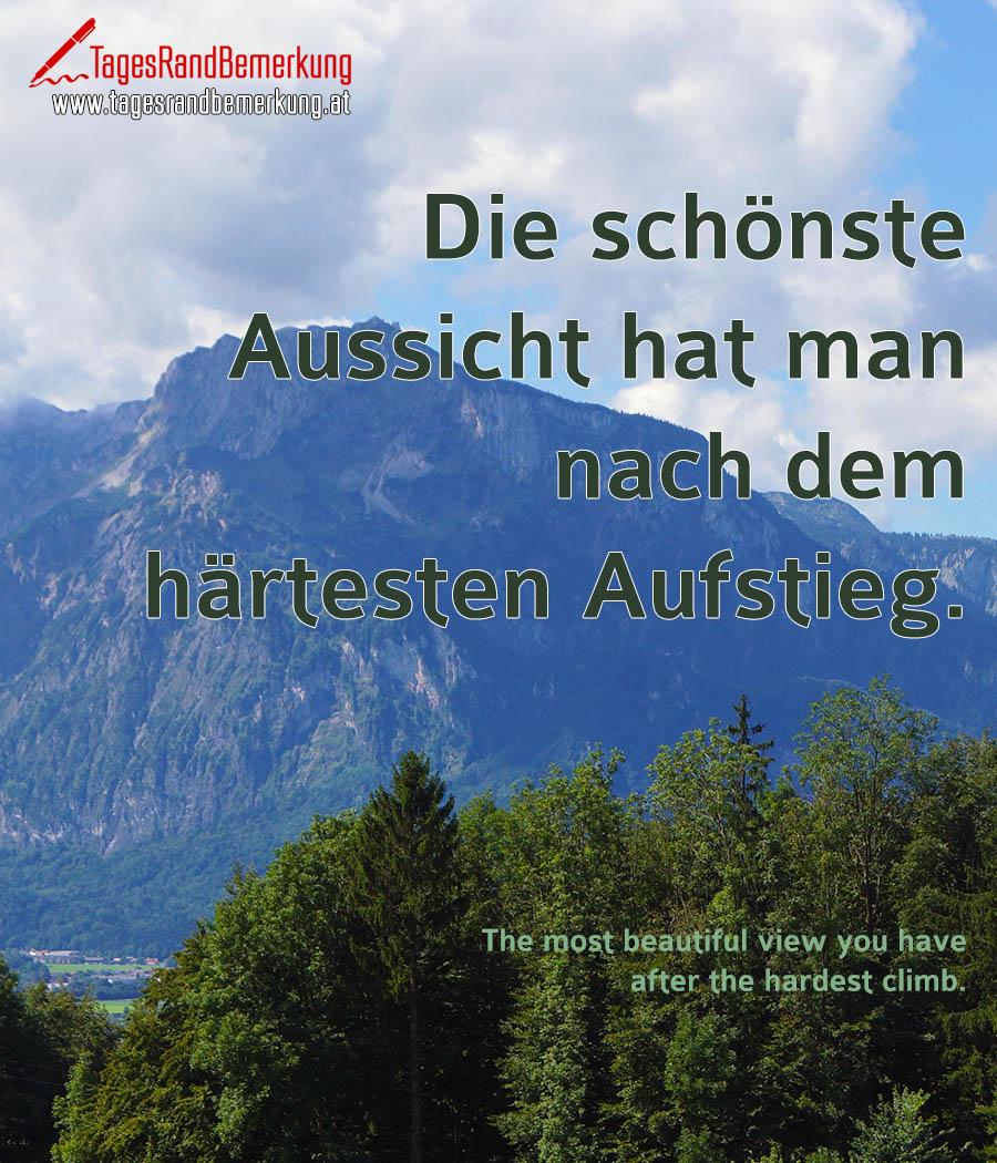 Die schönste Aussicht hat man nach dem härtesten Aufstieg. | The most beautiful view you have after the hardest climb.
