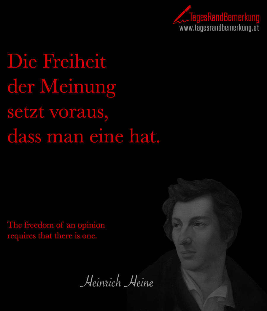 Die Freiheit der Meinung setzt voraus, dass man eine hat. | The freedom of an opinion requires that there is one.