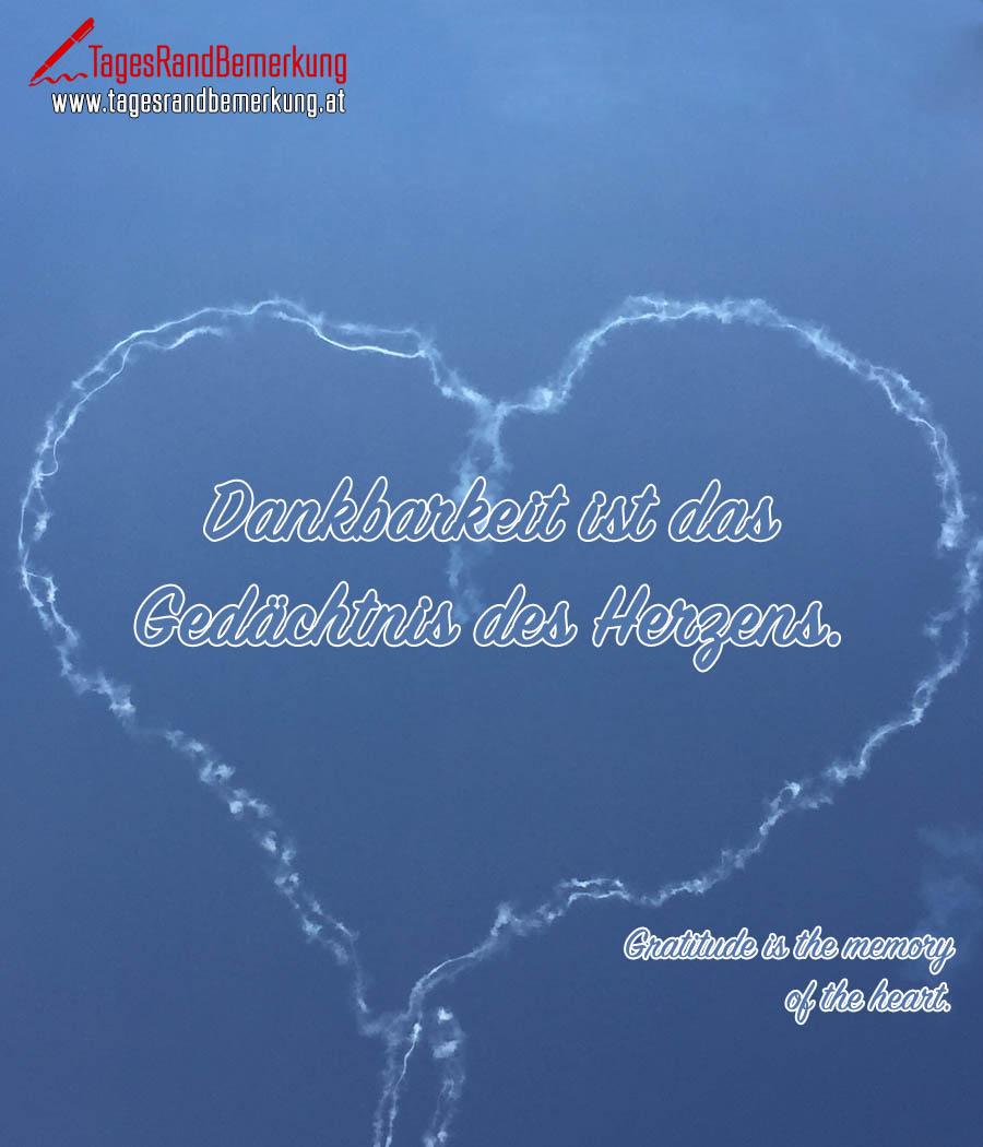 Dankbarkeit ist das Gedächtnis des Herzens. | Gratitude is the memory of the heart.