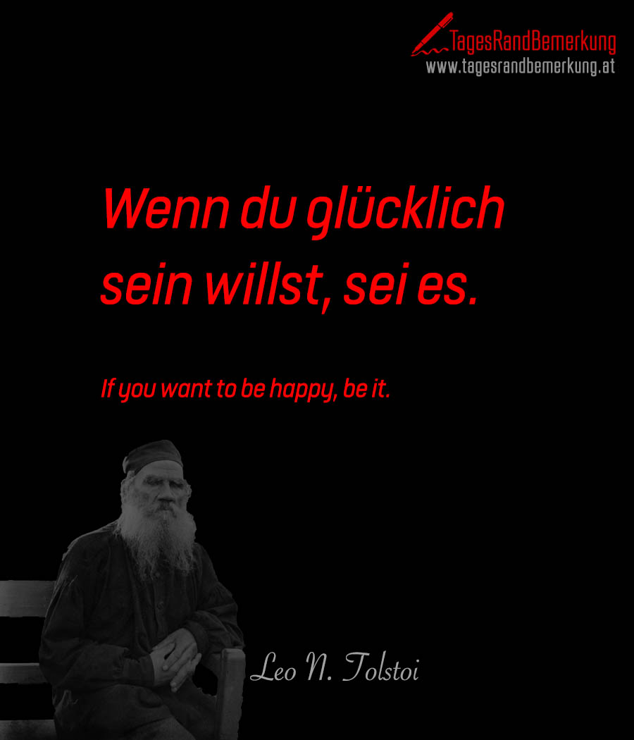Wenn du glücklich sein willst, sei es. | If you want to be happy, be it.