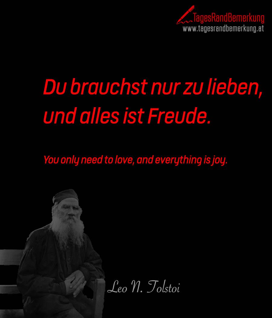 Du brauchst nur zu Lieben, und alles ist Freude. | You only need to love, and everything is joy.
