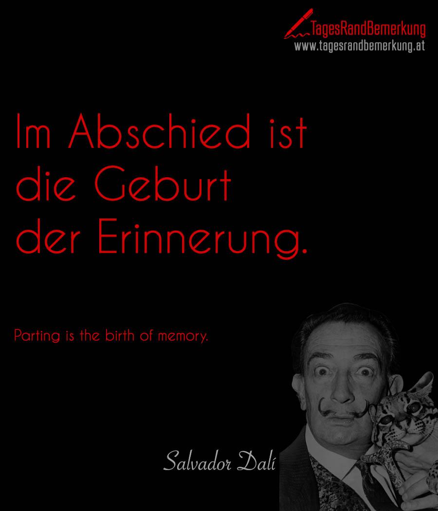 Im Abschied ist die Geburt der Erinnerung. | Parting is the birth of memory.