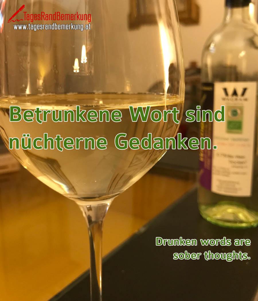 Betrunkene Wort sind nüchterne Gedanken. | Drunken words are sober thoughts.