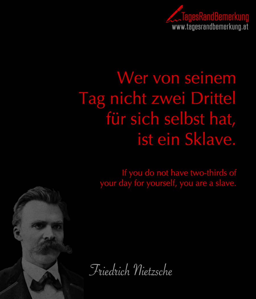 Wer von seinem Tag nicht zwei Drittel für sich selbst hat, ist ein Sklave. | If you do not have two-thirds of your day for yourself, you are a slave.