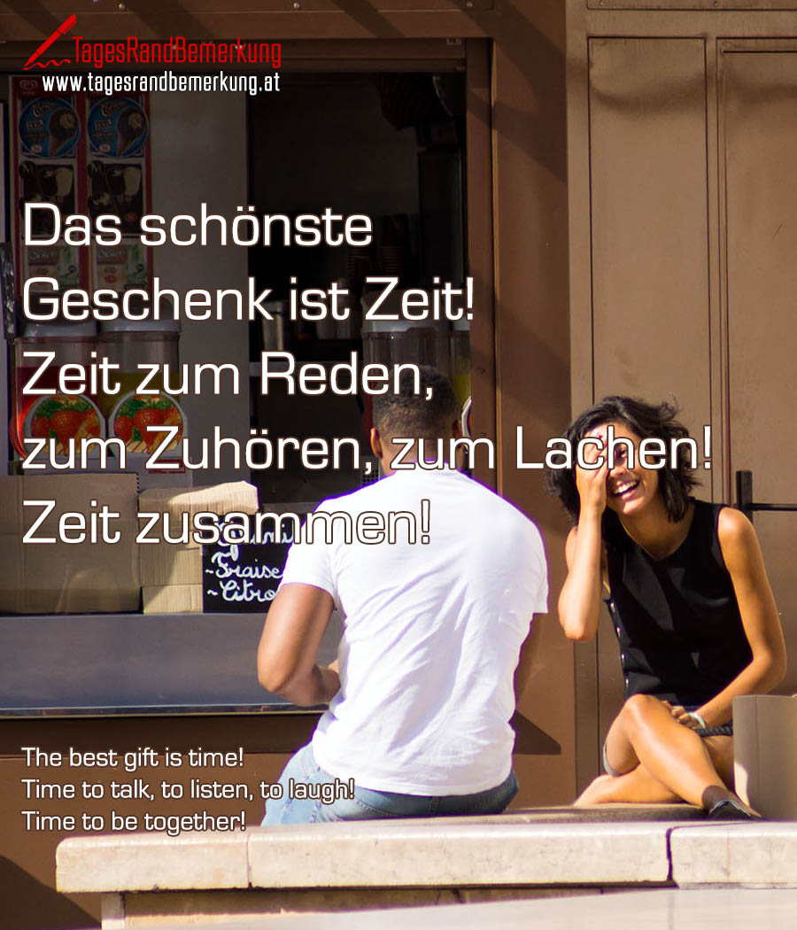 Das schönste Geschenk ist Zeit! Zeit zum Reden, zum Zuhören, zum Lachen! Zeit zusammen! | The best gift is time! Time to talk, to listen, to laugh! Time to be together!