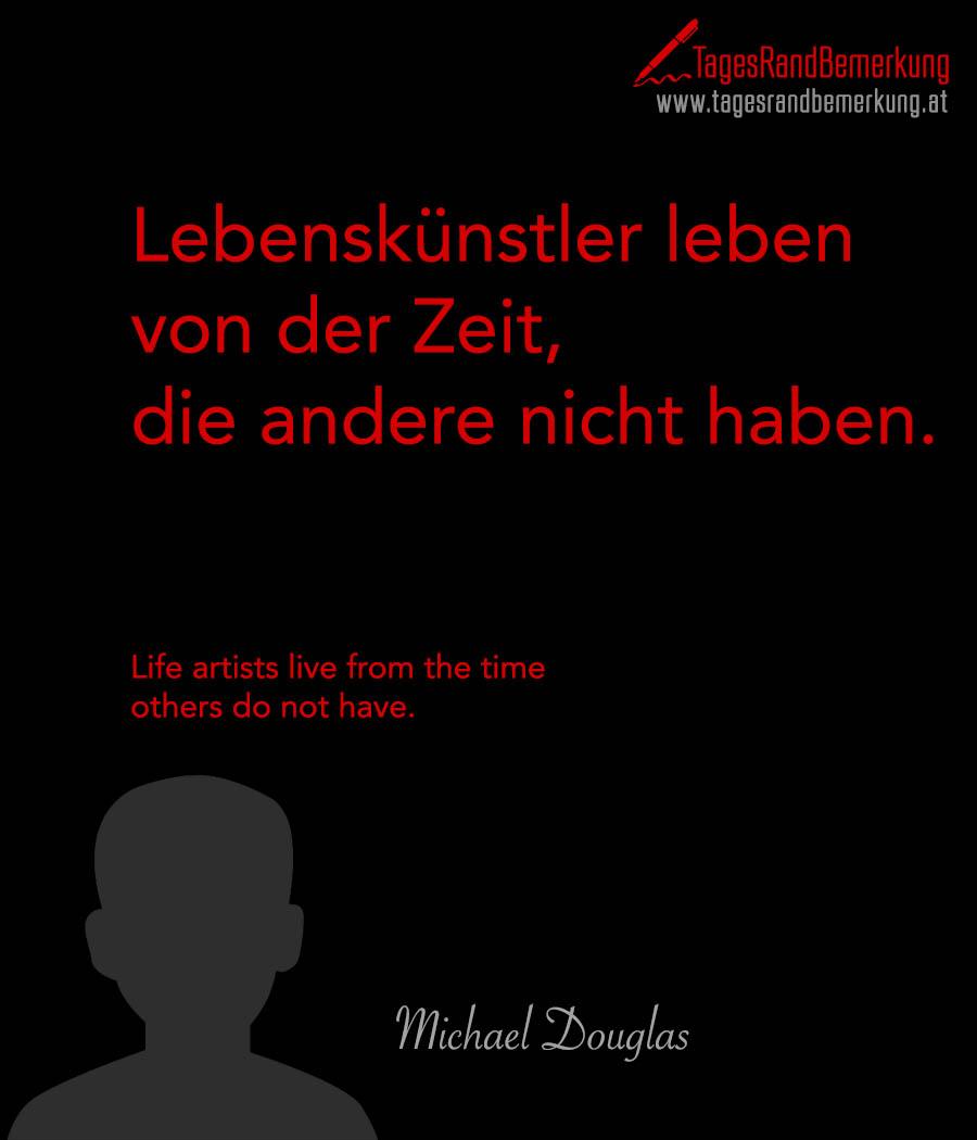 Lebenskünstler leben von der Zeit, die andere nicht haben. | Life artists live from the time others do not have.