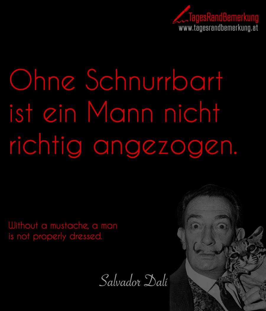 Ohne Schnurrbart ist ein Mann nicht richtig angezogen. | Without a mustache, a man is not properly dressed.