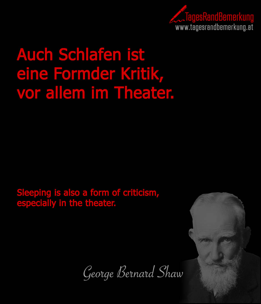 Auch Schlafen ist eine Form der Kritik, vor allem im Theater. | Sleeping is also a form of criticism, especially in the theater.