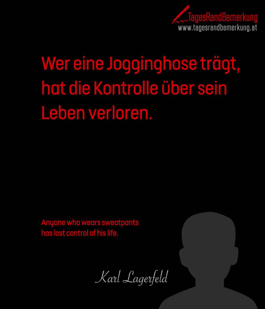 Wer eine Jogginghose trägt, hat die Kontrolle über sein Leben verloren. | Anyone who wears sweatpants has lost control of his life.