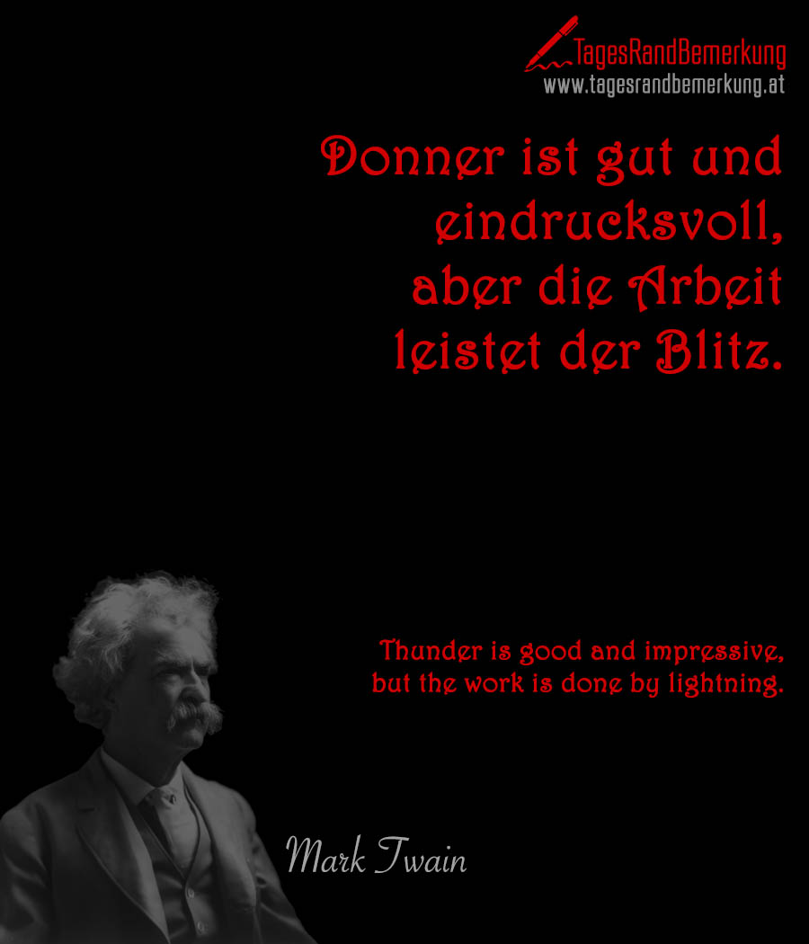 Donner ist gut und eindrucksvoll, aber die Arbeit leistet der Blitz. | Thunder is good and impressive, but the work is done by lightning.