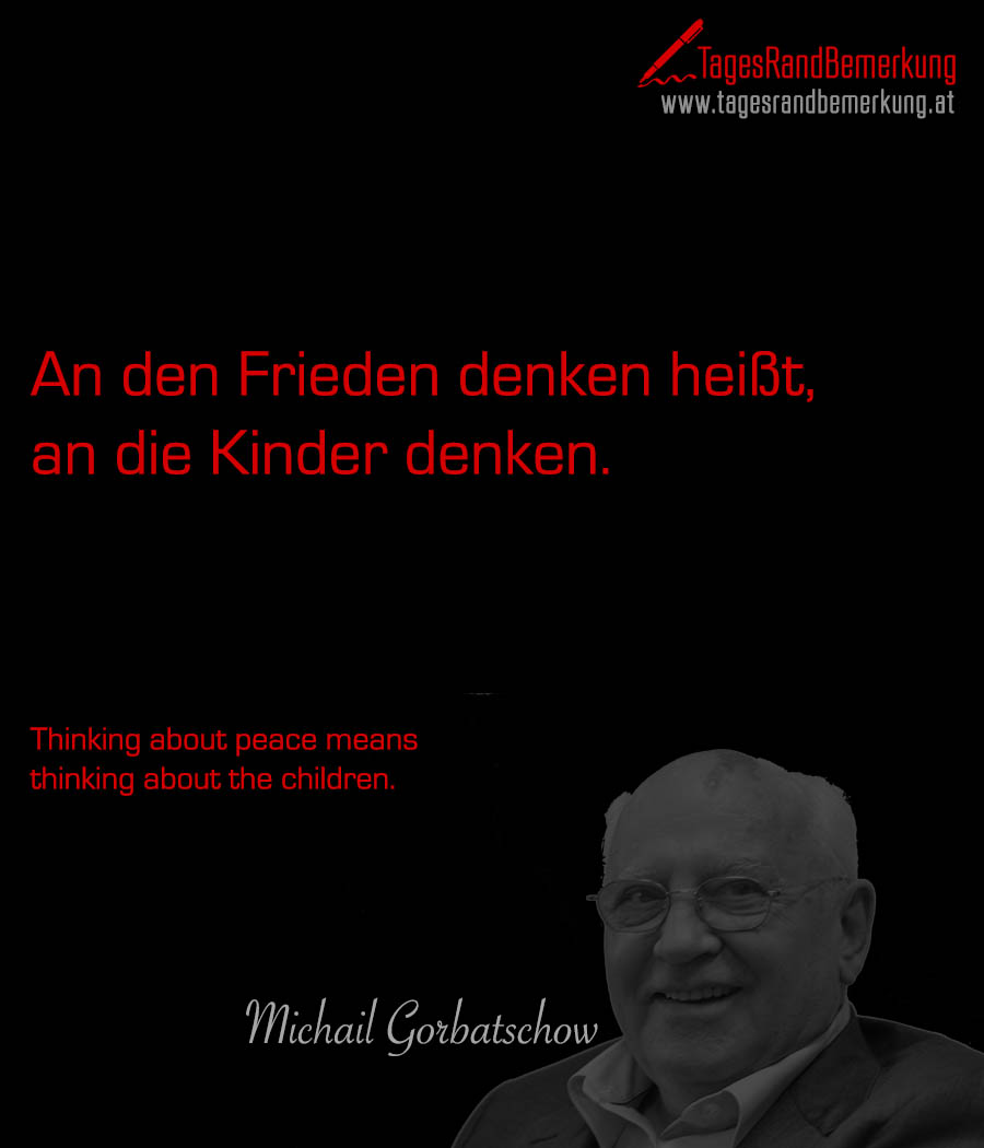 An den Frieden denken heißt, an die Kinder denken. | Thinking about peace means thinking about the children.