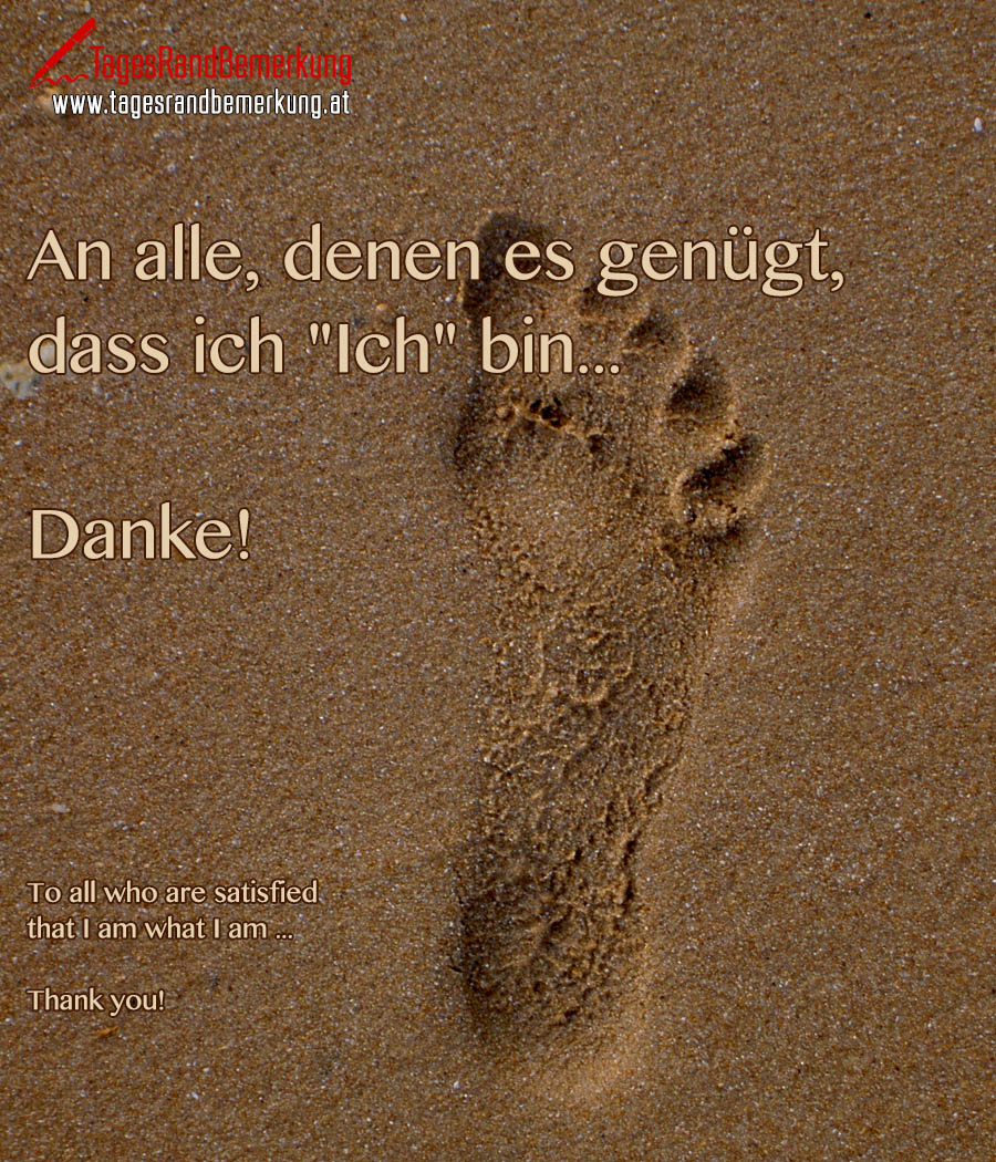 "An alle, denen es genügt, dass ich ""Ich"" bin... Danke! 