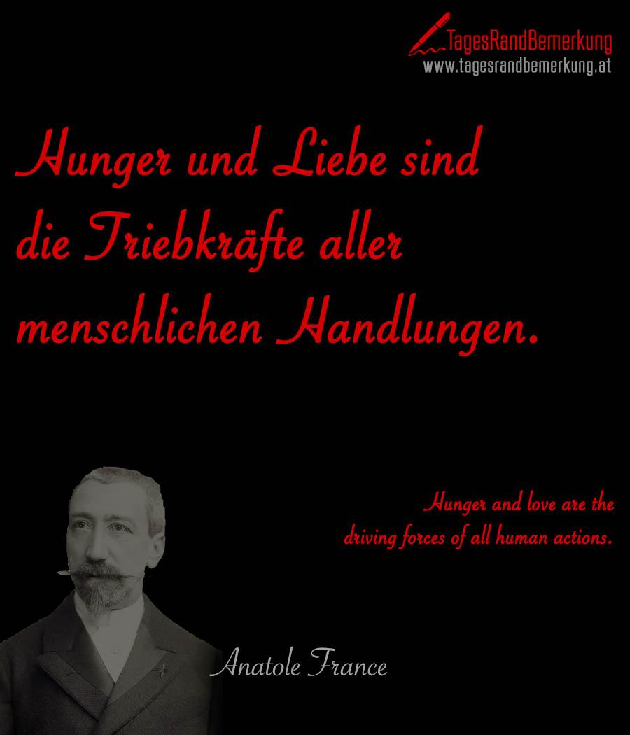 Hunger und Liebe sind die Triebkräfte aller menschlichen Handlungen. | Hunger and love are the driving forces of all human actions.