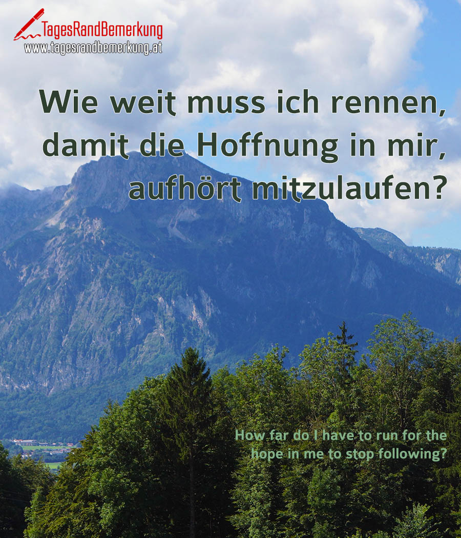 Wie weit muss ich rennen, damit die Hoffnung in mir, aufhört mitzulaufen? | How far do I have to run for the hope in me to stop following?