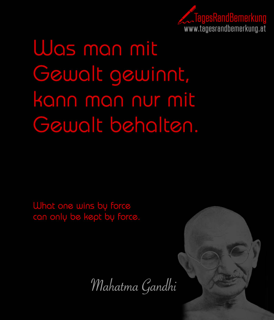 Was man mit Gewalt gewinnt, kann man nur mit Gewalt behalten. | What one wins by force can only be kept by force.