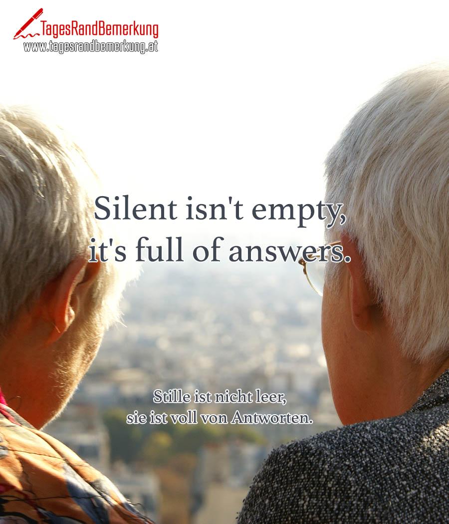 Silent isn't empty, it's full of answers. | Stille ist nicht leer, sie ist voll von Antworten.